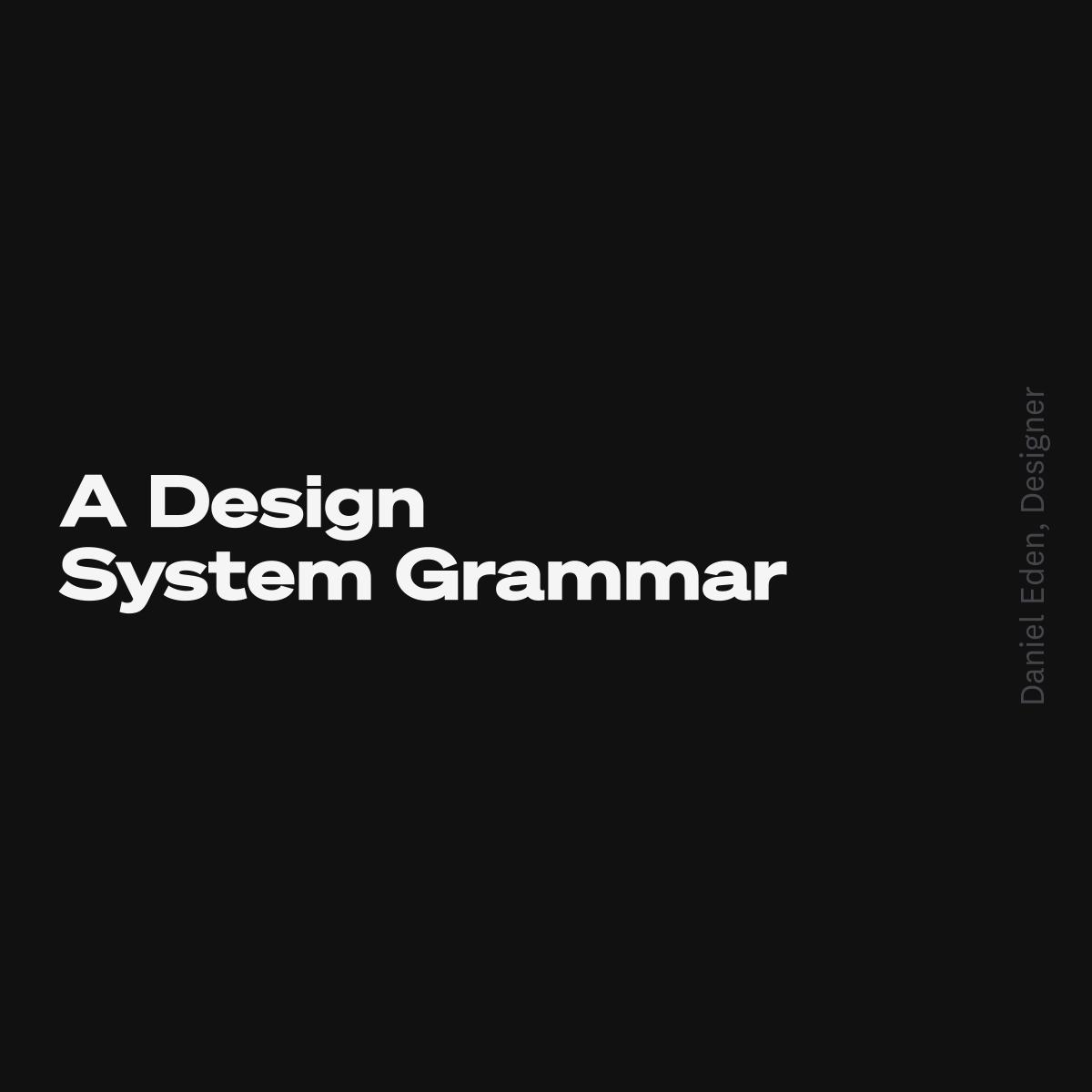 A Design System Grammar   Daniel T. Eden, Designer